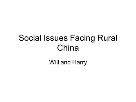 Social Issues Facing Rural China Will and Harry. Overview Mass unrest Migrant and unemployed workers Loss of faith in the system Regional imbalances and.
