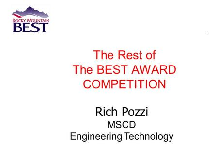 The Rest of The BEST AWARD COMPETITION Rich Pozzi MSCD Engineering Technology.