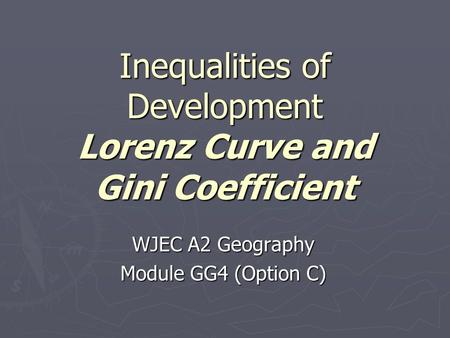 Inequalities of Development Lorenz Curve and Gini Coefficient WJEC A2 Geography Module GG4 (Option C)