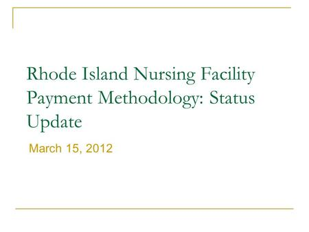 Rhode Island Nursing Facility Payment Methodology: Status Update March 15, 2012.