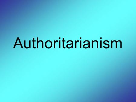 Authoritarianism. Political system in which a small group of individuals exercises power over the state without being constitutionally responsible to.