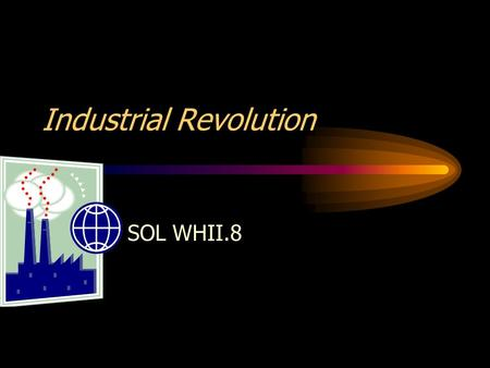 Industrial Revolution SOL WHII.8. The Industrial Revolution began in England, spreading to the rest of Western Europe and the United States.