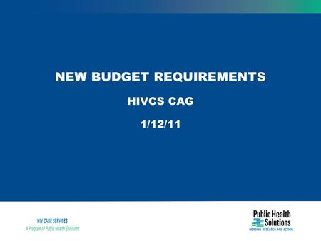 NEW BUDGET REQUIREMENTS HIVCS CAG 1/12/11. New Budget Requirements Annual budgets are required for all contracts including performance-based (PB) contracts.