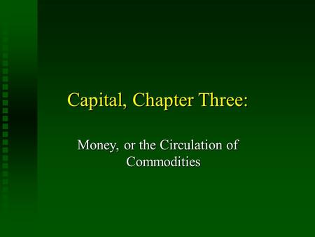Capital, Chapter Three: Money, or the Circulation of Commodities.