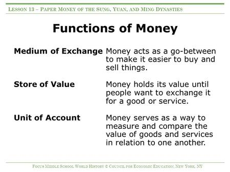 Functions of Money Medium of Exchange Money acts as a go-between to make it easier to buy and sell things. Store of ValueMoney holds its value until people.