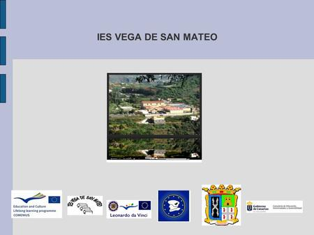 IES VEGA DE SAN MATEO e. Our high school is located in a rural environment in Gran Canaria at an altitude of 850 metres. There are 530 students and 50.
