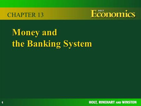 1 Money and the Banking System CHAPTER 13. 2 Functions of money: a medium of exchange a store of value a standard of value Money SECTION 1.
