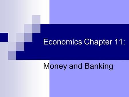 Economics Chapter 11: Money and Banking. Economics Chapter 11: Money and Banking Think of what life would be like in a barter economy, a money-less economy.