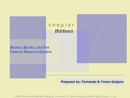 C h a p t e r thirteen © 2006 Prentice Hall Business Publishing <strong>Economics</strong> R. Glenn Hubbard, Anthony Patrick O'Brien—1 st ed. Prepared by: Fernando & Yvonn.