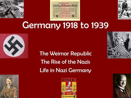 The Weimar Republic The Rise of the Nazis Life in Nazi Germany