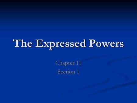 The Expressed Powers Chapter 11 Section 1.