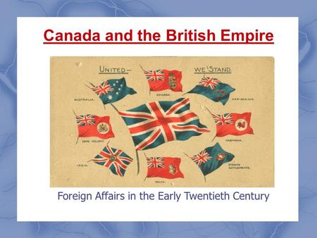 Canada and the British Empire Foreign Affairs in the Early Twentieth Century.