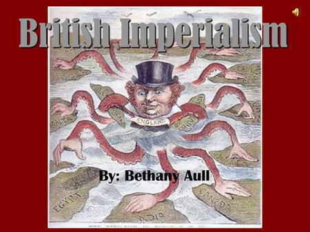 British Imperialism By: Bethany Aull. Old Imperialism Sixteenth Century –New Trade Routes to the East –Missions –Resources, riches –Colonies Europe lost.