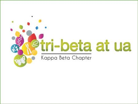 What is Tri-beta? ❖ We are the Kappa Beta chapter of the national Biological Honors Society, Beta Beta Beta. ❖ Founded in 1922, Tri-beta now has over.