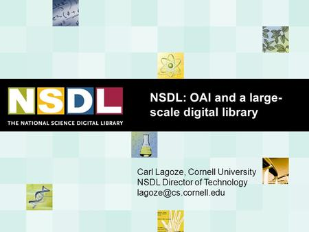 NSDL: OAI and a large- scale digital library Carl Lagoze, Cornell University NSDL Director of Technology