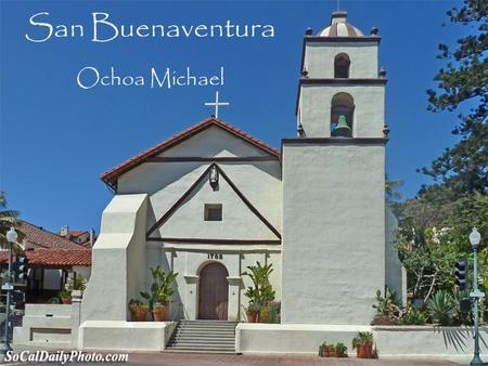 San Buenaventura Ochoa Michael. Table of Contents When and where Mission was built Mission Site Indians Joining this Mission BibliographyBack to main.