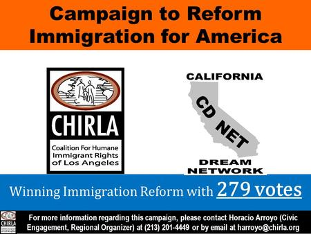 Campaign to Reform Immigration for America Winning Immigration Reform with 279 votes For more information regarding this campaign, please contact Horacio.