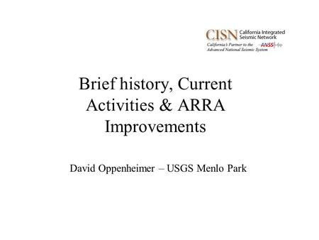 Brief history, Current Activities & ARRA Improvements David Oppenheimer – USGS Menlo Park.