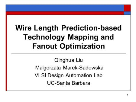 1 Wire Length Prediction-based Technology Mapping and Fanout Optimization Qinghua Liu Malgorzata Marek-Sadowska VLSI Design Automation Lab UC-Santa Barbara.