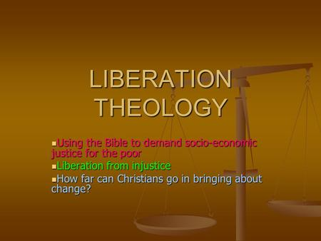 LIBERATION THEOLOGY Using the Bible to demand socio-economic justice for the poor Using the Bible to demand socio-economic justice for the poor Liberation.