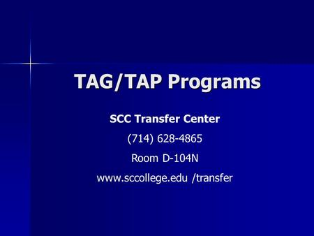 Www.sccollege.edu /transfer TAG/TAP Programs SCC Transfer Center (714) 628-4865 Room D-104N www.sccollege.edu /transfer.