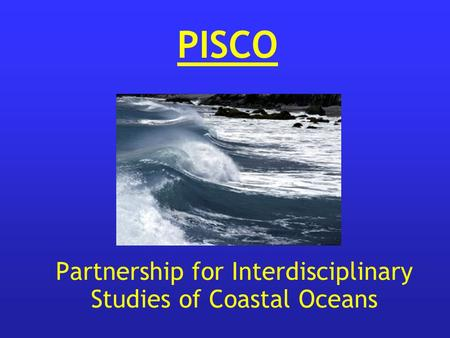 Partnership for Interdisciplinary Studies of Coastal Oceans PISCO.