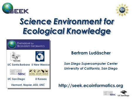 Science Environment for Ecological Knowledge Bertram Ludäscher San Diego Supercomputer Center University of California, San Diego