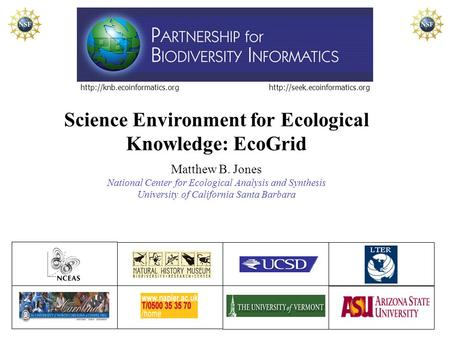 Science Environment for Ecological Knowledge: EcoGrid Matthew B. Jones National Center for.