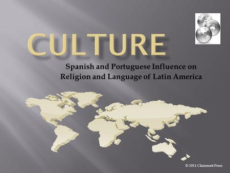 Spanish and Portuguese Influence on Religion and Language of Latin America © 2011 Clairmont Press.