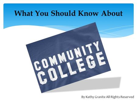 What You Should Know About By Kathy Granite All Rights Reserved.