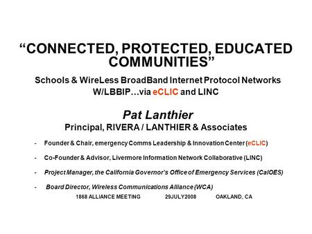 """CONNECTED, PROTECTED, EDUCATED COMMUNITIES"" Schools & WireLess BroadBand Internet Protocol Networks W/LBBIP…via eCLIC and LINC Pat Lanthier Principal,"