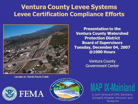 Ventura County Levee Systems Levee Certification Compliance Efforts Presentation to the Ventura County Watershed Protection District Board of Supervisors.