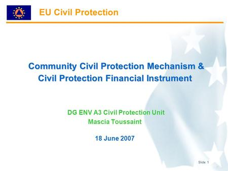 Slide: 1 Community Civil Protection Mechanism & Civil Protection Financial Instrument Community Civil Protection Mechanism & Civil Protection Financial.