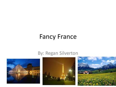 Fancy France By: Regan Silverton. Land & climate How is their geography, climate, and natural resources connected to their daily life? Slightly smaller.