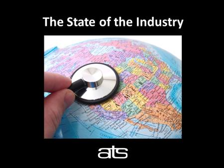 The State of the Industry. Stephen Graham Senior Director of Programs and Services with ATS since 2008 2.