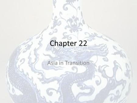 Chapter 22 Asia in Transition. Objectives Understanding the change in Asian/Western trade dynamics See the difference in the growth of the Ming Dynasty.