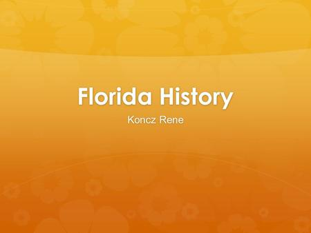 Florida History Koncz Rene The fist city was St. Augustine! (In Florida) St. Augustine was found by the Spanish in 1565. On Sept. 8. 1565, Don Pedro.