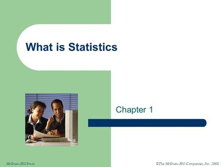 ©The McGraw-Hill Companies, Inc. 2008McGraw-Hill/Irwin What is Statistics Chapter 1.