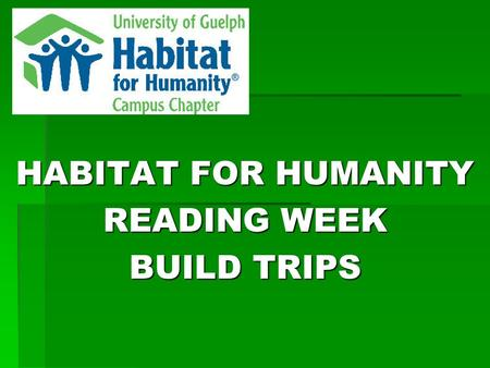 HABITAT FOR HUMANITY READING WEEK BUILD TRIPS. Habitat's Mission  To mobilize volunteers and community partners in building affordable housing and promoting.