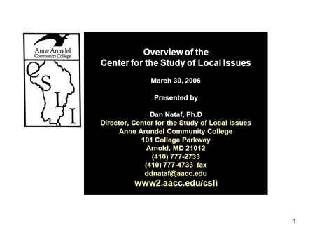 1 Overview of the Center for the Study of Local Issues March 30, 2006 Presented by Dan Nataf, Ph.D Director, Center for the Study of Local Issues Anne.