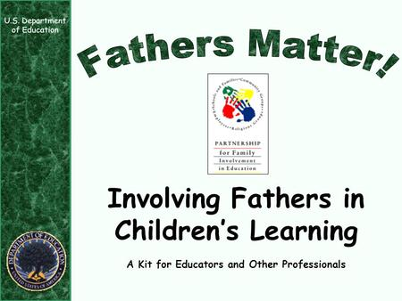 Involving Fathers in Children's Learning A Kit for Educators and Other Professionals U.S. Department of Education.