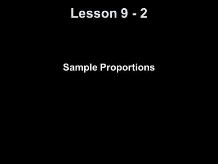 "Lesson 9 - 2 Sample Proportions. Knowledge Objectives Identify the ""rule of thumb"" that justifies the use of the recipe for the standard deviation of."