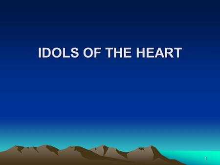 "1 IDOLS OF THE HEART. 2 Matthew 22:37,38 37 And He said to him, ""YOU SHALL LOVE THE LORD YOUR GOD WITH ALL YOUR HEART, AND WITH ALL YOUR SOUL, AND WITH."