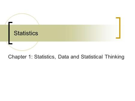 Statistics Chapter 1: Statistics, Data and Statistical Thinking.
