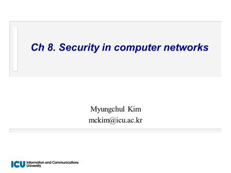 Ch 8. Security in computer networks Myungchul Kim