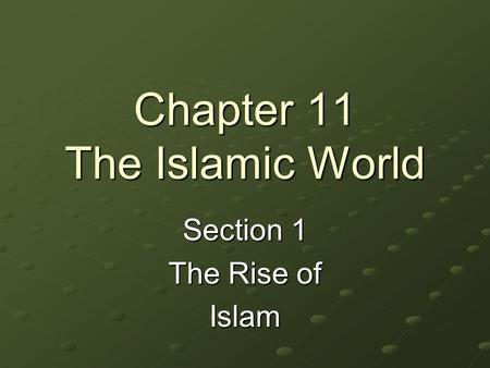 Chapter 11 The Islamic World Section 1 The Rise of Islam.