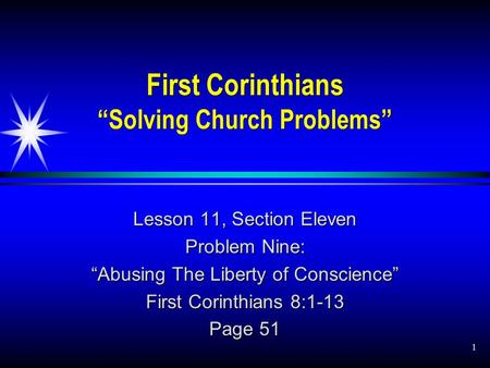 "1 First Corinthians ""Solving Church Problems"" Lesson 11, Section Eleven Problem Nine: ""Abusing The Liberty of Conscience"" First Corinthians 8:1-13 Page."