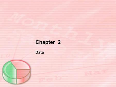 Chapter 2 Data. Objectives: Data Individuals Population Sample Variables Categorical (or qualitative) Quantitative.