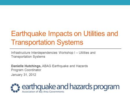 Bay Area Earthquake Impacts and Earthquake Impacts on Utilities and Transportation Systems Infrastructure Interdependencies Workshop I – Utilities and.