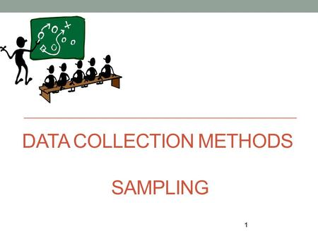 DATA COLLECTION METHODS SAMPLING 1. Class Objective After this class, you will be able to - Use Non-probability Sampling Method - Identify difficulties.